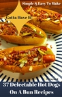 37 Delectable Hot Dogs On A Bun Recipes