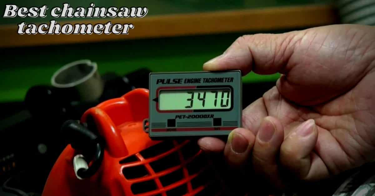 Best Chainsaw Tachometers Review Guide For 2021-2022
